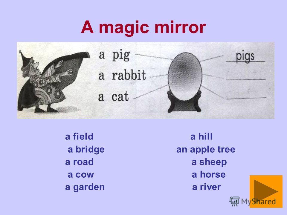 A magic mirror a field a hill a bridge an apple tree a road a sheep a cow a horse a garden a river