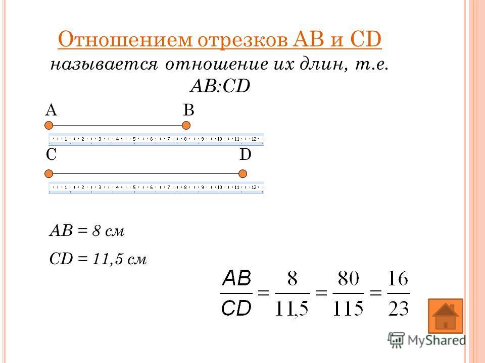 Отношением отрезков АВ и СD называется отношение их длин, т.е. АВ:CD АВ СD АВ = 8 см СD = 11,5 см