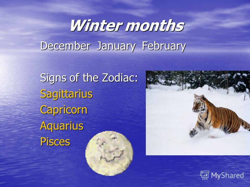 Winter months December January February Signs of the Zodiac: SagittariusCapricornAquariusPisces
