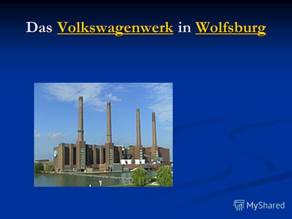 Das Volkswagenwerk in Wolfsburg VolkswagenwerkWolfsburgVolkswagenwerkWolfsburg