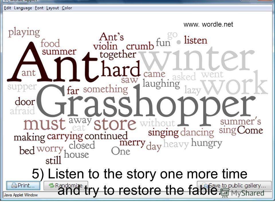 5) Listen to the story one more time and try to restore the fable. www. wordle.net