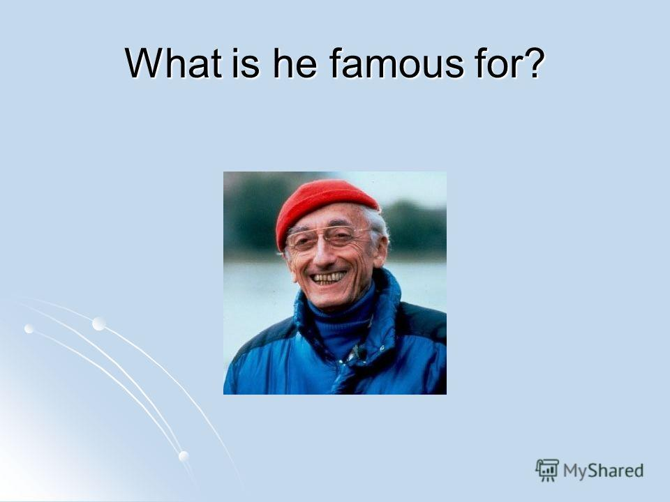 What is he famous for?