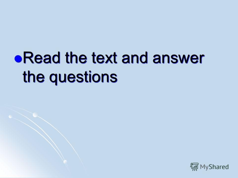 Read the text and answer the questions Read the text and answer the questions