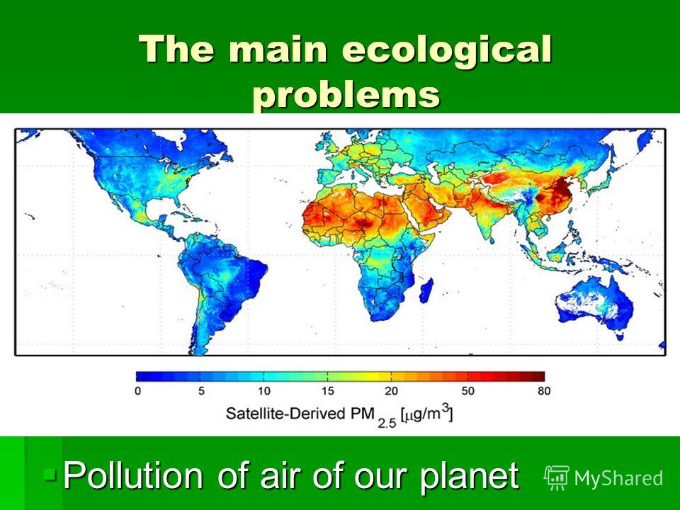 The main ecological problems Pollution of air of our planet