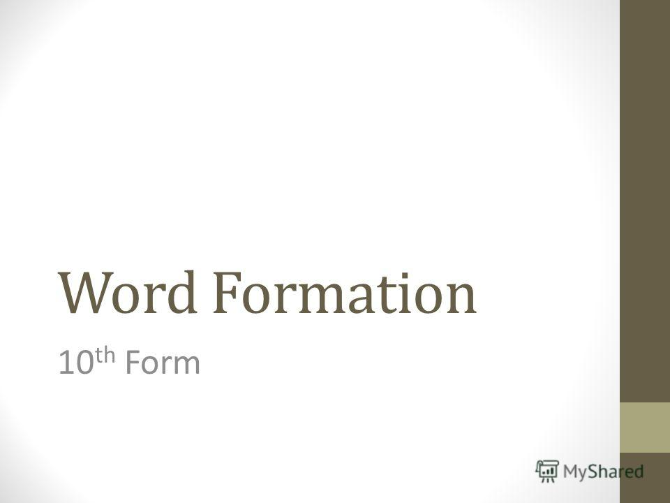 Word Formation 10 th Form