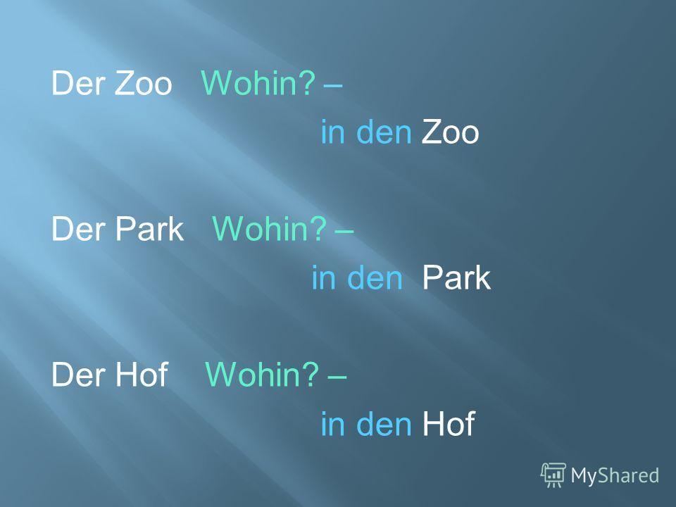 Der Zoo Wohin? – in den Zoo Der Park Wohin? – in den Park Der Hof Wohin? – in den Hof