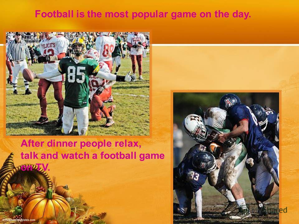 Football is the most popular game on the day. After dinner people relax, talk and watch a football game on TV.