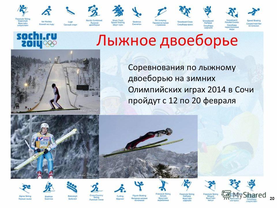 20 Соревнования по лыжному двоеборью на зимних Олимпийских играх 2014 в Сочи пройдут с 12 по 20 февраля Лыжное двоеборье