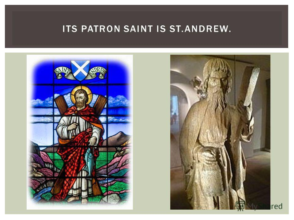 ITS PATRON SAINT IS ST.ANDREW.