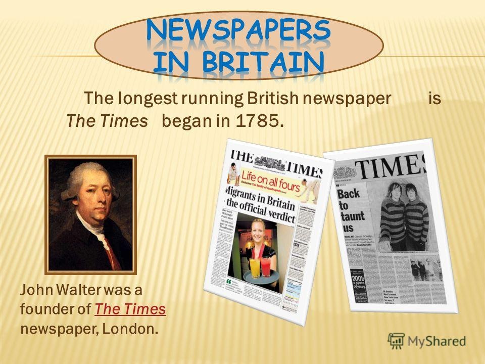Printing press was invented in the15 th century in Germany The first newspaper in Britain appeared in 1513.