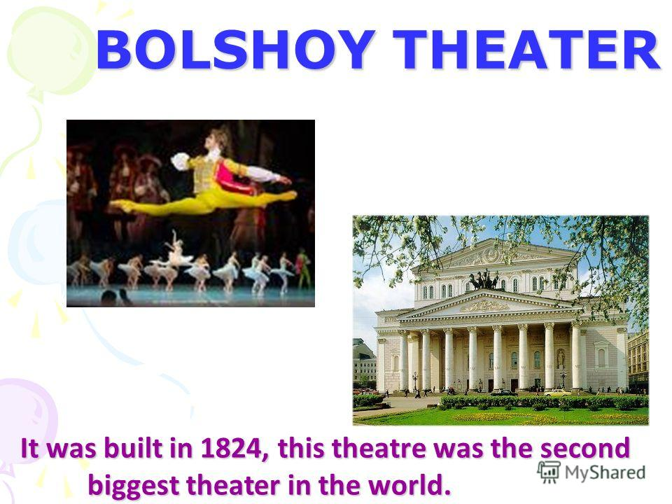 BOLSHOY THEATER It was built in 1824, this theatre was the second biggest theater in the world.