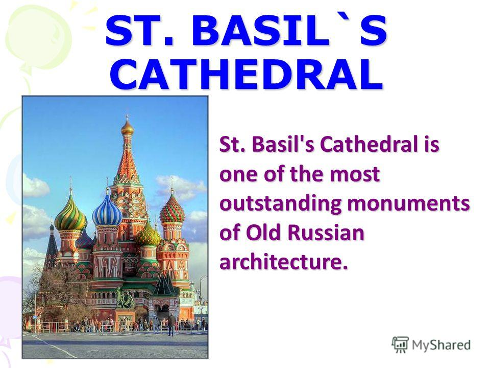 ST. BASIL`S CATHEDRAL St. Basil's Cathedral is one of the most outstanding monuments of Old Russian architecture.