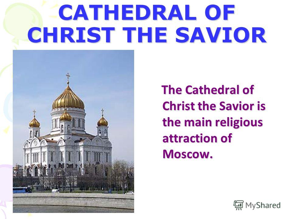 CATHEDRAL OF CHRIST THE SAVIOR The Cathedral of Christ the Savior is the main religious attraction of Moscow. The Cathedral of Christ the Savior is the main religious attraction of Moscow.