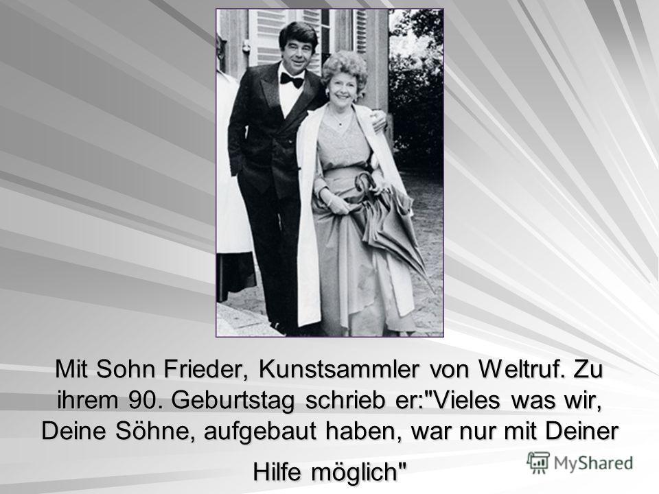 Mit Sohn Frieder, Kunstsammler von Weltruf. Zu ihrem 90. Geburtstag schrieb er:Vieles was wir, Deine Söhne, aufgebaut haben, war nur mit Deiner Hilfe möglich