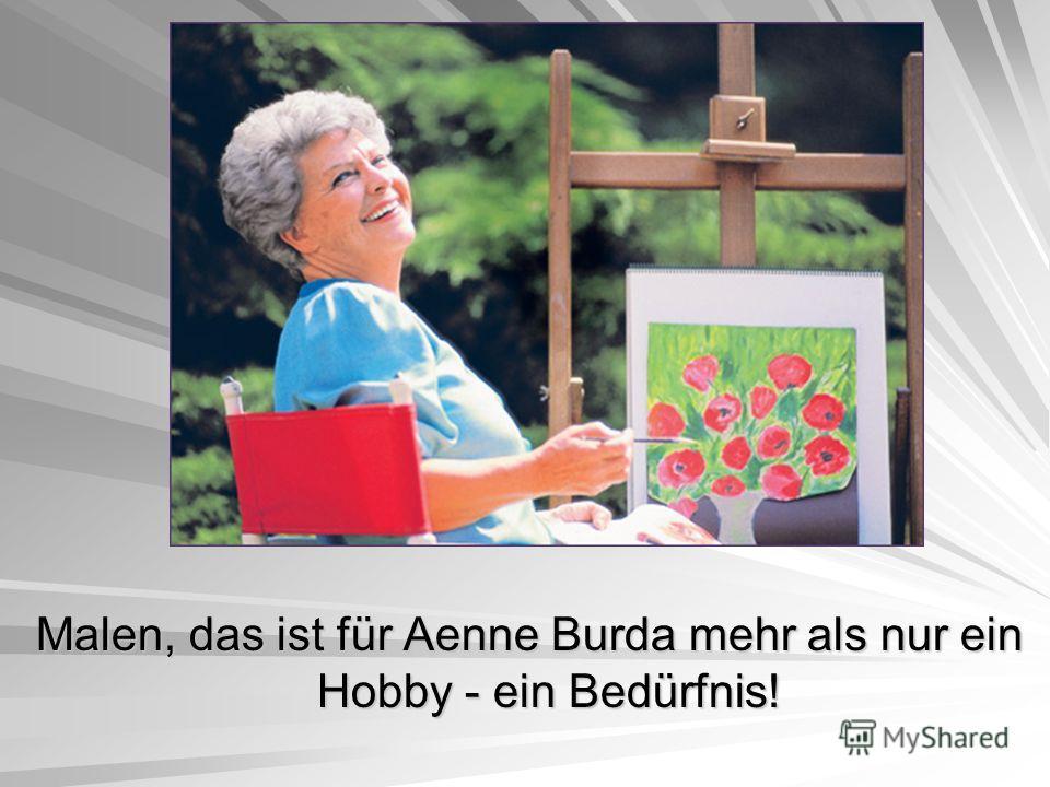 Malen, das ist für Aenne Burda mehr als nur ein Hobby - ein Bedürfnis!