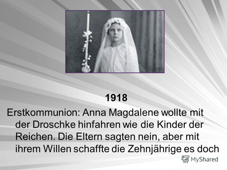 1918 Erstkommunion: Anna Magdalene wollte mit der Droschke hinfahren wie die Kinder der Reichen. Die Eltern sagten nein, aber mit ihrem Willen schaffte die Zehnjährige es doch