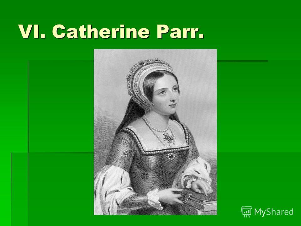 VI. Catherine Parr.