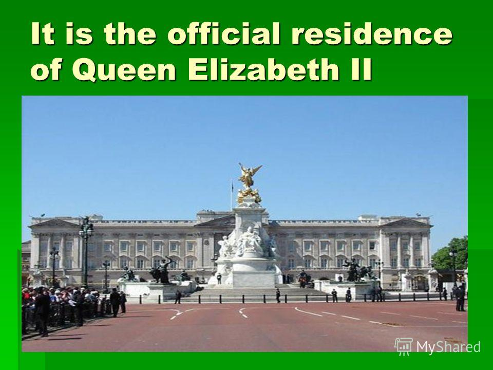 It is the official residence of Queen Elizabeth II