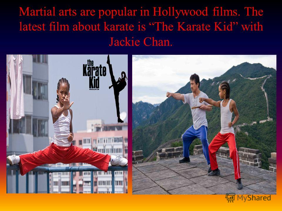 Martial arts are popular in Hollywood films. The latest film about karate is The Karate Kid with Jackie Chan.