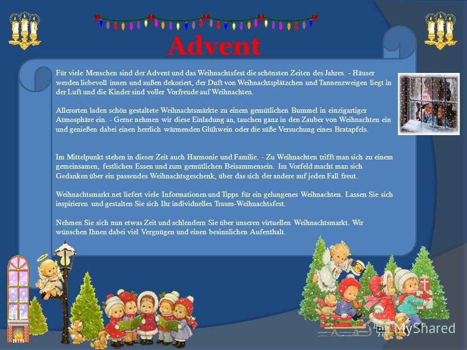 Advent Für viele Menschen sind der Advent und das Weihnachtsfest die schönsten Zeiten des Jahres. - Häuser werden liebevoll innen und außen dekoriert, der Duft von Weihnachtsplätzchen und Tannenzweigen liegt in der Luft und die Kinder sind voller Vor