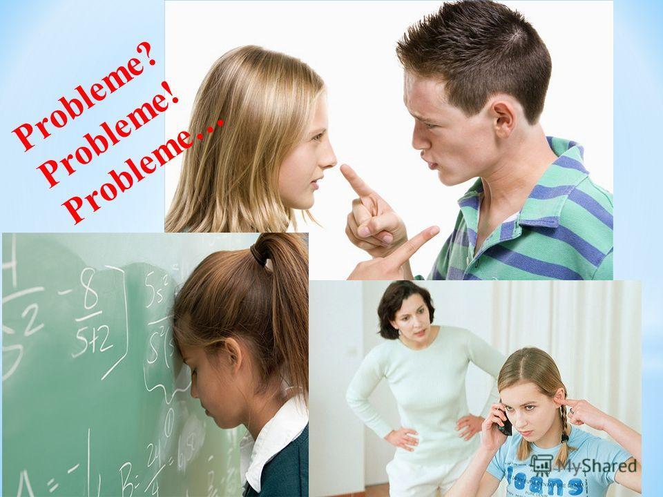 T.Die heutigen Jugendlichen. Welche Probleme haben sie? Probleme? Probleme! Probleme…