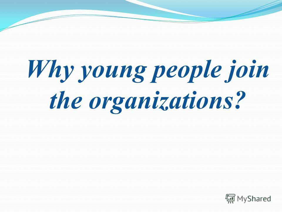 Why young people join the organizations?
