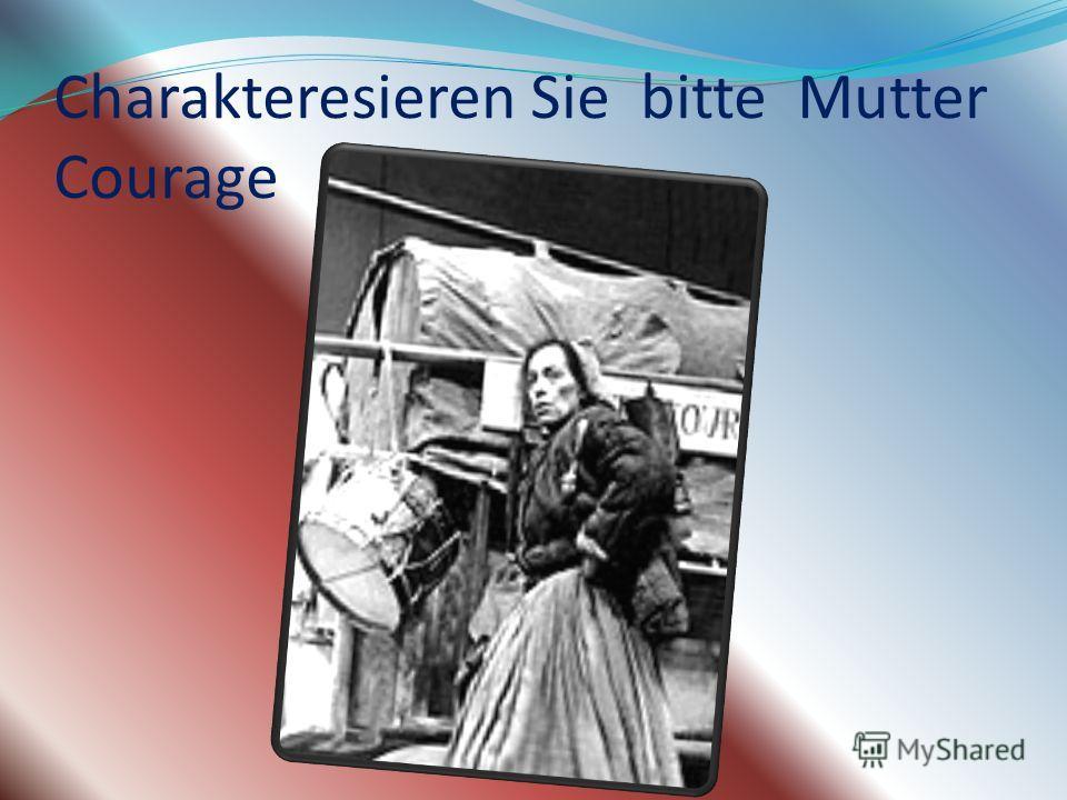 Charakteresieren Sie bitte Mutter Courage