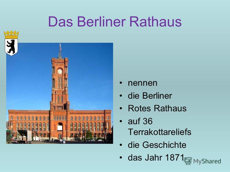 Das Berliner Rathaus nennen die Berliner Rotes Rathaus auf 36 Terrakottareliefs die Geschichte das Jahr 1871