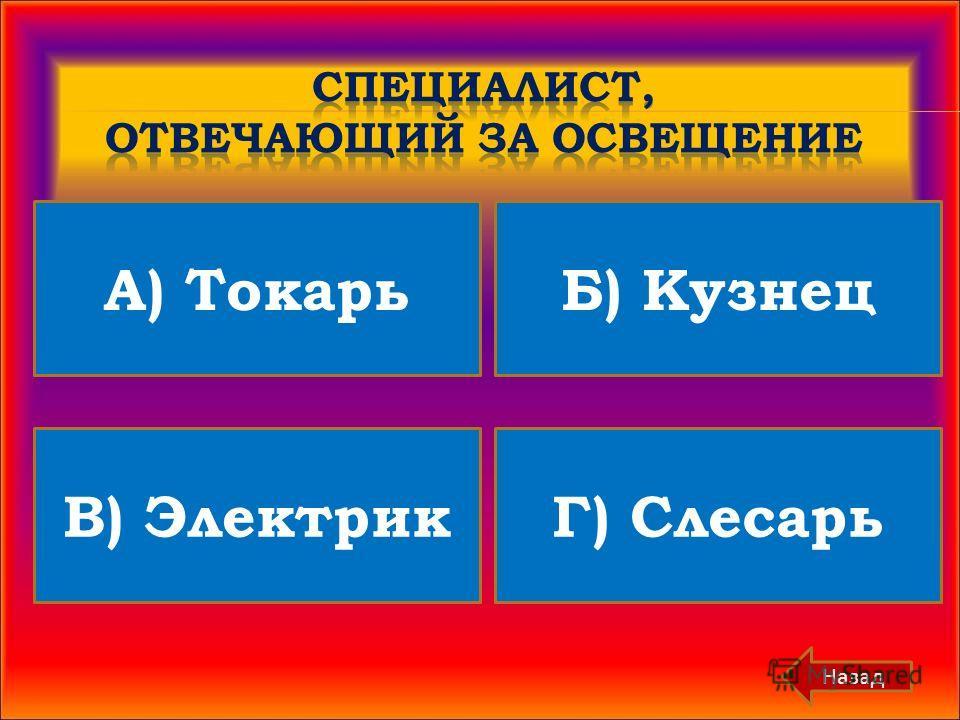 А) Токарь В) Электрик Б) Кузнец Г) Слесарь Назад