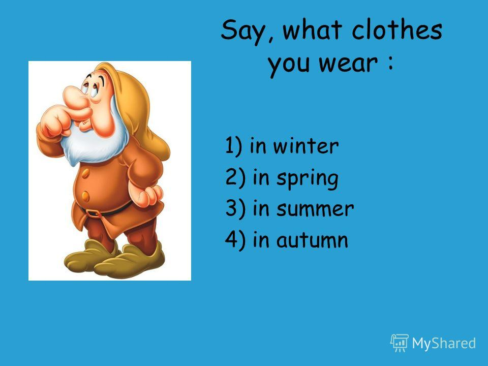 Say, what clothes you wear : 1) in winter 2) in spring 3) in summer 4) in autumn