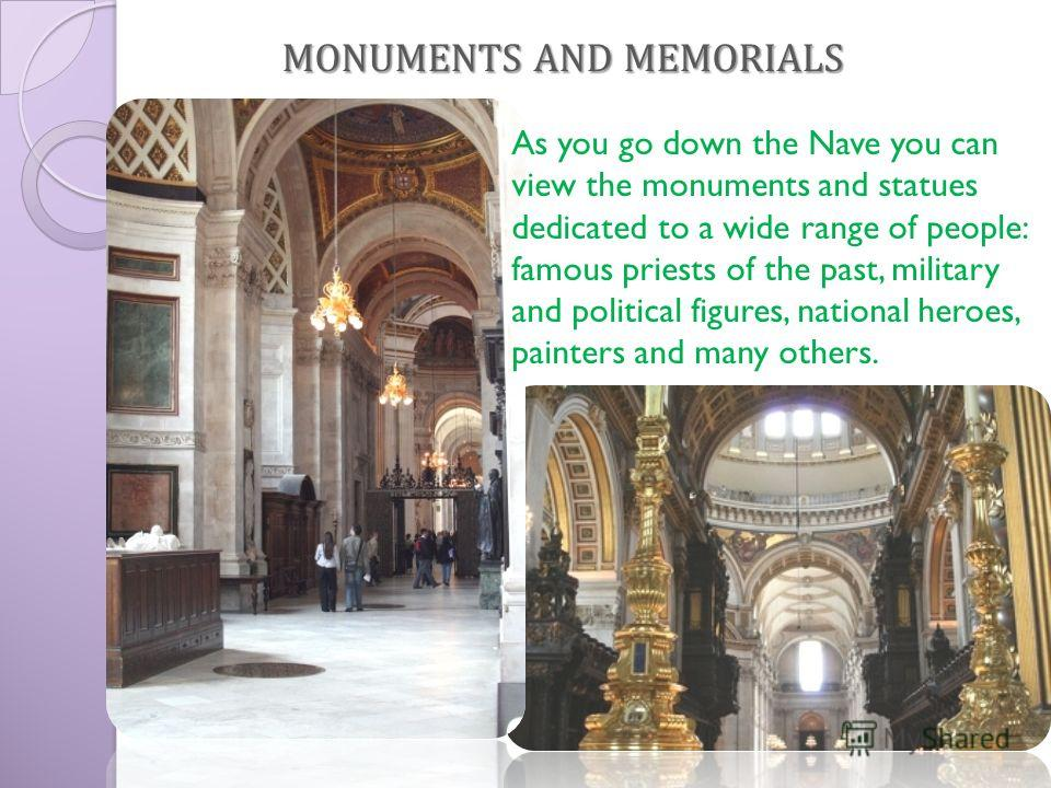 As you go down the Nave you can view the monuments and statues dedicated to a wide range of people: famous priests of the past, military and political figures, national heroes, painters and many others. MONUMENTS AND MEMORIALS