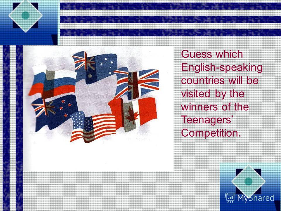 Guess which English-speaking countries will be visited by the winners of the Teenagers Competition.