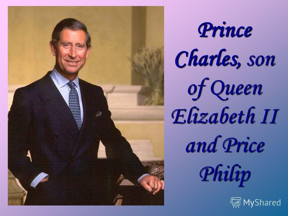Prince Charles, son of Queen Elizabeth II and Price Philip