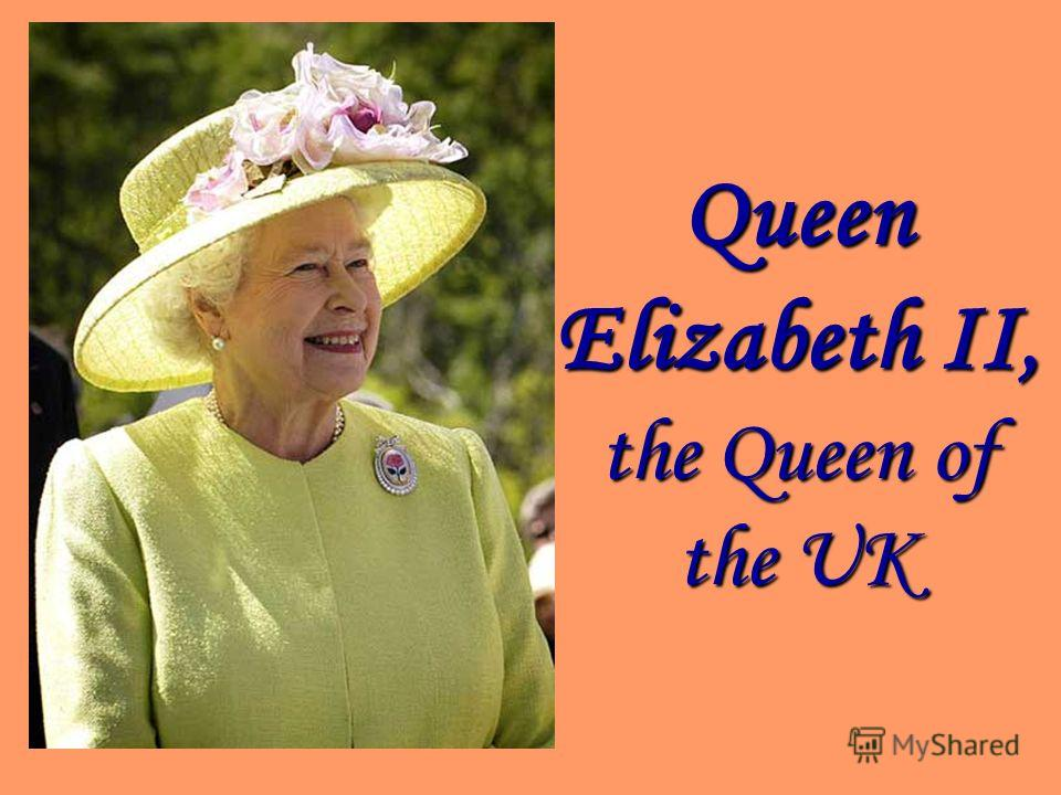 Queen Elizabeth II, the Queen of the UK