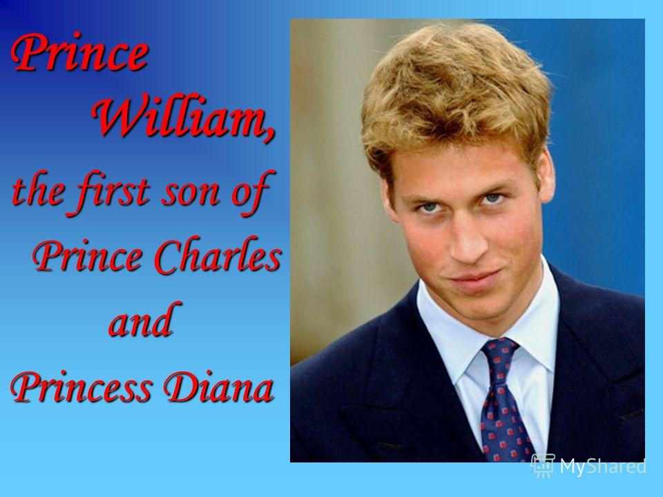 Prince William, the first son of Prince Charles Prince Charles and and Princess Diana