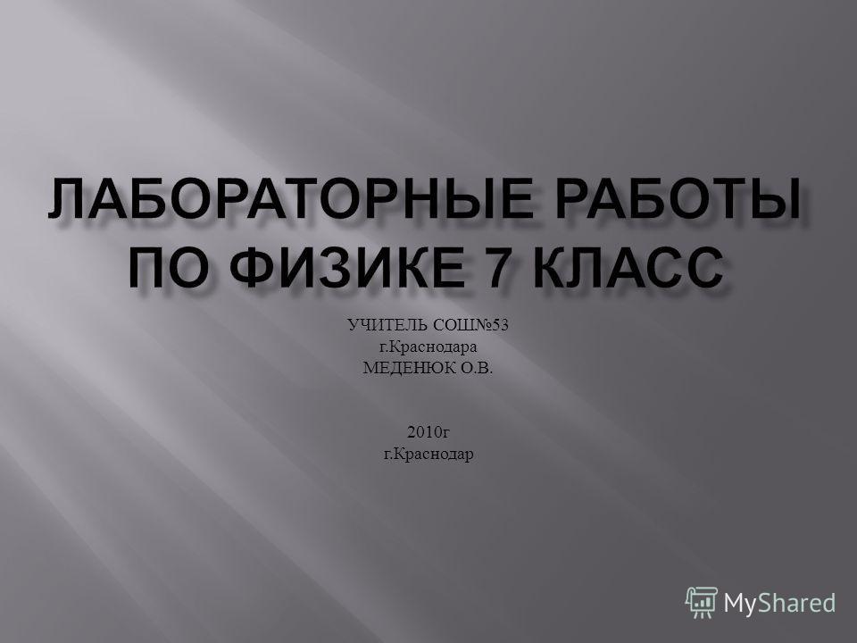 УЧИТЕЛЬ СОШ 53 г. Краснодара МЕДЕНЮК О. В. 2010 г г. Краснодар