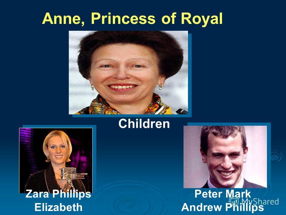 Anne, Princess of Royal Children Zara Phillips Elizabeth Peter Mark Andrew Phillips