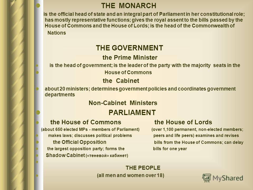 THE MONARCH is the official head of state and an integral part of Parliament in her constitutional role; has mostly representative functions; gives the royal assent to the bills passed by the House of Commons and the House of Lords; is the head of th