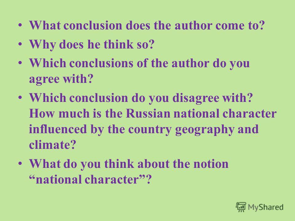 What conclusion does the author come to? Why does he think so? Which conclusions of the author do you agree with? Which conclusion do you disagree with? How much is the Russian national character influenced by the country geography and climate? What