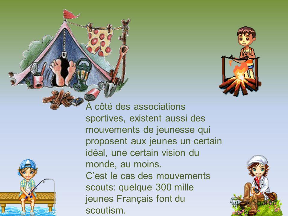 À сôté des associations sportives, existent aussi des mouvements de jeunesse qui proposent aux jeunes un certain idéal, une certain vision du monde, au moins. Cest le cas des mouvements scouts: quelque 300 mille jeunes Français font du scoutism.
