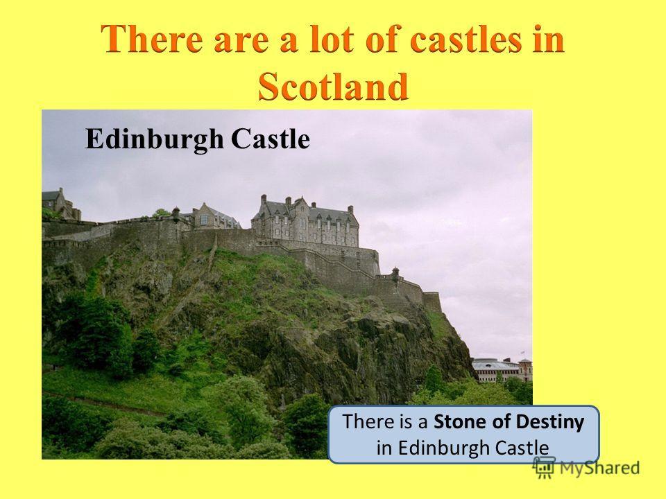Edinburgh Castle There is a Stone of Destiny in Edinburgh Castle