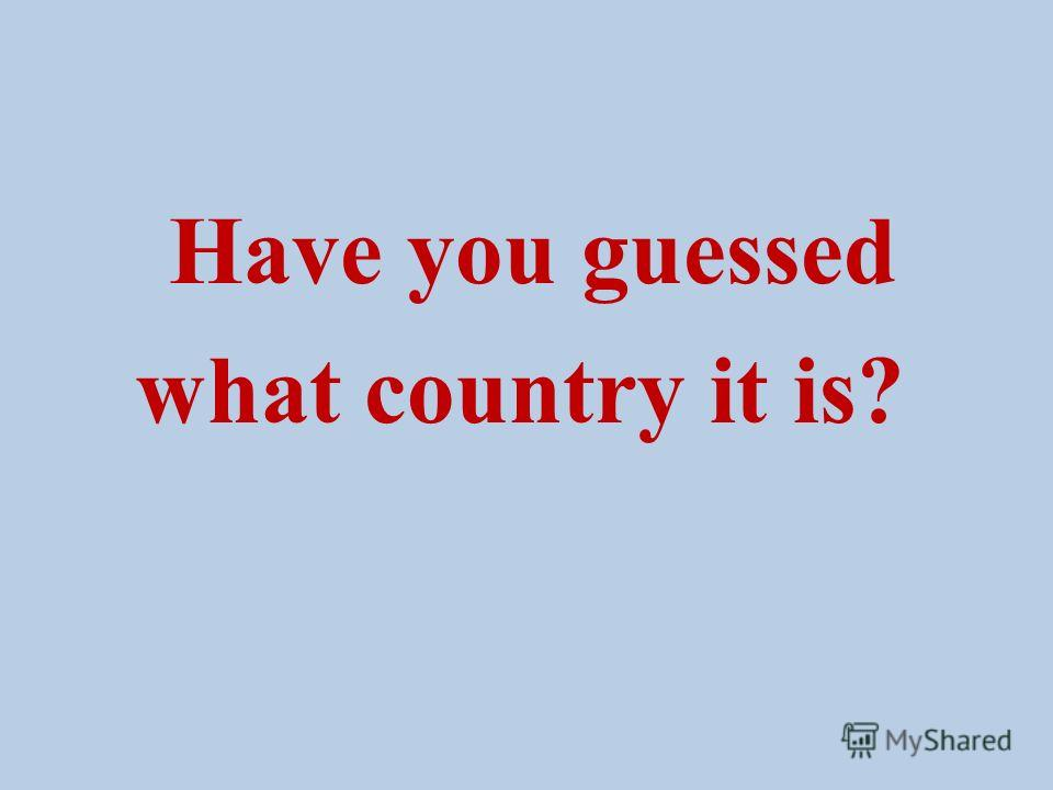 Have you guessed what country it is?