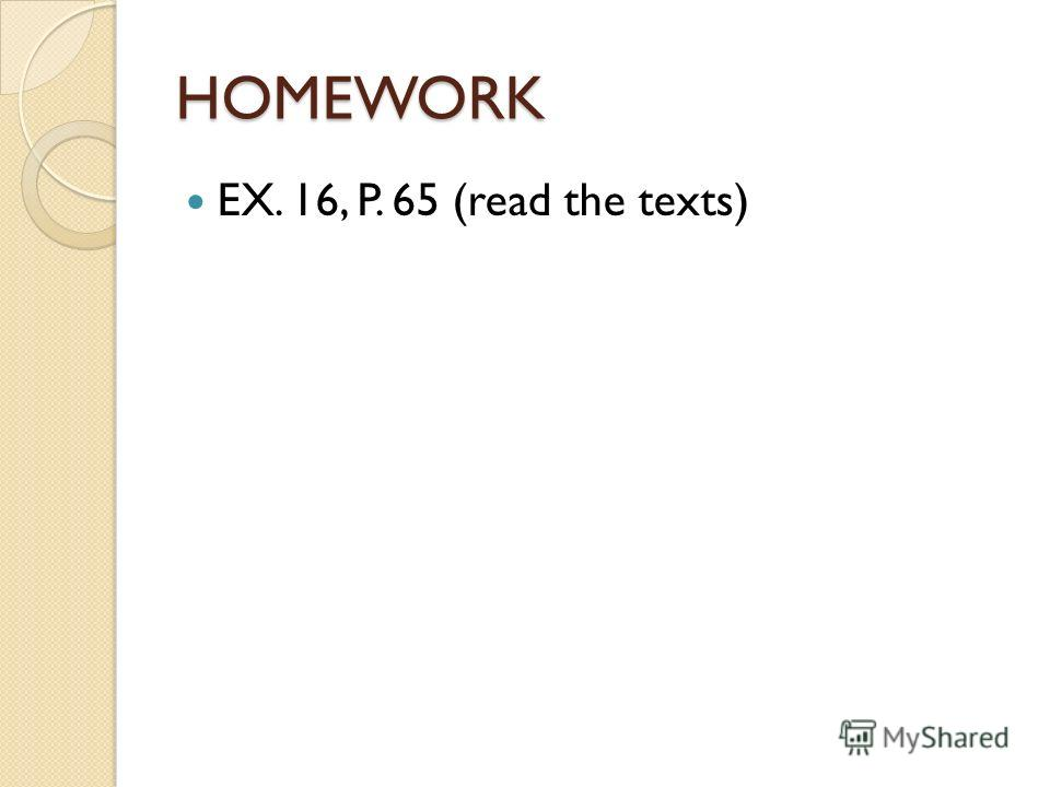 HOMEWORK EX. 16, P. 65 (read the texts)