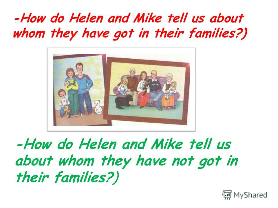 -How do Helen and Mike tell us about whom they have got in their families?) -How do Helen and Mike tell us about whom they have not got in their families?)