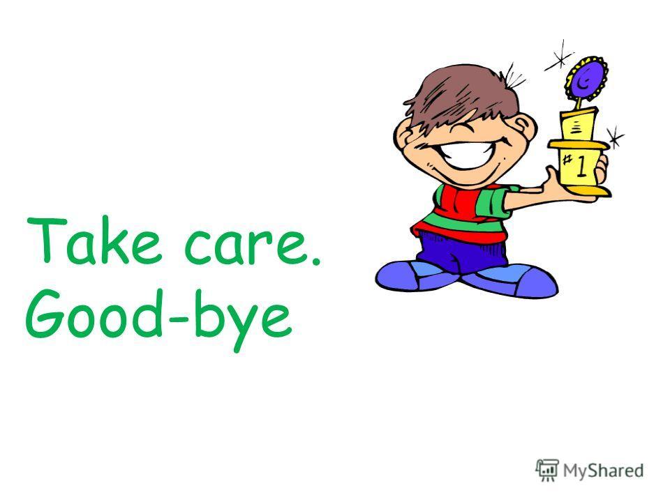 Take care. Good-bye
