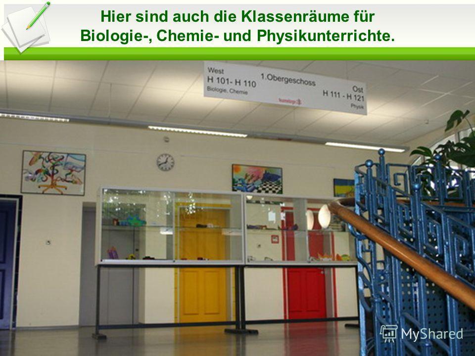 Hier sind auch die Klassenräume für Biologie-, Chemie- und Physikunterrichte.