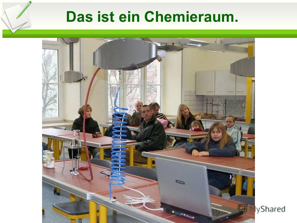 Das ist ein Chemieraum.