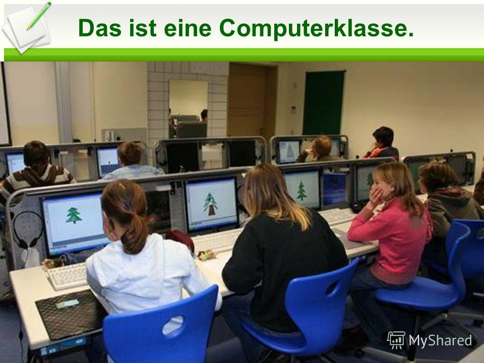 Das ist eine Computerklasse.