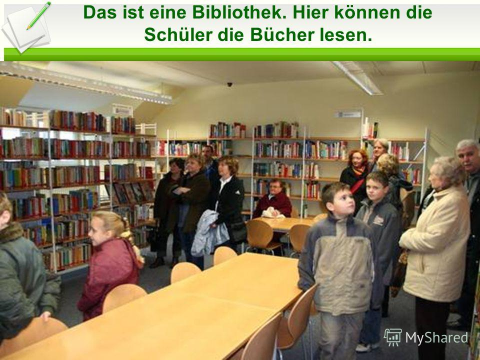 Das ist eine Bibliothek. Hier können die Schüler die Bücher lesen.