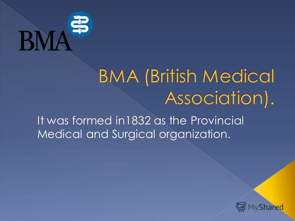 It was formed in1832 as the Provincial Medical and Surgical organization.